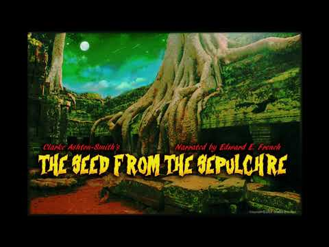 The Seed from the Sepulchre by Clarke Ashton-Smith  narrated by Edward E. French.