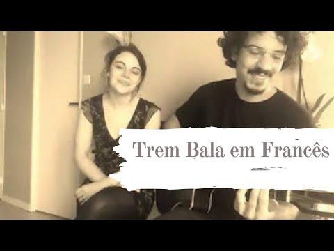 Trem Bala (EM FRANCÊS) Ana Vilela