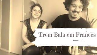 Baixar Trem Bala (EM FRANCÊS) Ana Vilela