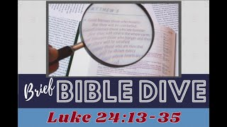 Brief Bible Dive Luke 24:13-35 The Road to Emmaus