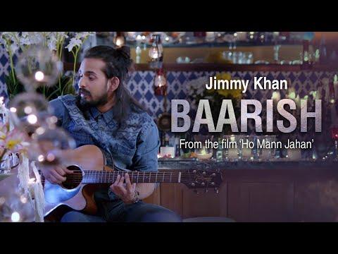 Baarish - Jimmy Khan (Ho Mann Jahan)