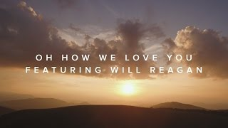 Oh How We Love You (feat. Will Reagan) – Official Lyric Video