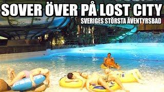 SOVER ÖVER PÅ LOST CITY * SVERIGES STÖRSTA ÄVENTYRSBAD*
