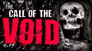 """""""The Call of the Void""""   Creepypasta"""