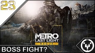 BOSS FIGHT? | Metro Last Light Redux | 23
