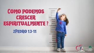 COMO PODEMOS CRESCER ESPIRITUALMENTE? - 2Pedro 1.3-11