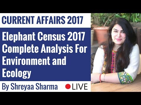 Current Affairs - Elephant Census 2017 Explained - Environment & Ecology By Shreyaa Sharma