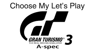 Choose My Let's Play   Gran Turismo 3: A-Spec   Episode: Prologue