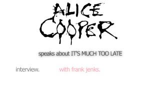 Watch Alice Cooper Its Much Too Late video