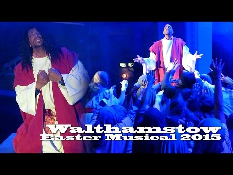 Walthamstow Easter Musical 2015 - FULL PRODUCTION