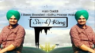 Gaddi te tera yaar Bilo | Kalli Gaddi | Bass Boosted | Sidhu Moose wala | Latest punjabi songs 2018