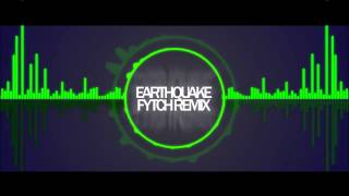 Earthquake (Fytch Remix)