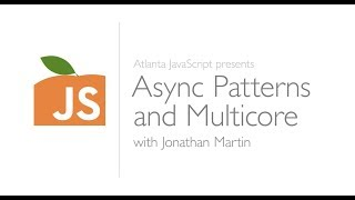 Async Patterns and Multicore with Jonathan Martin, Presented by Atlanta JavaScript