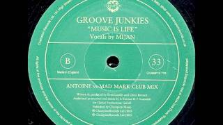 Groove Junkies - Music Is Life - (Antoine vs Mad Mark Club Mix)