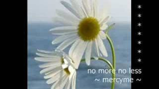 no more no less ~ mercyme