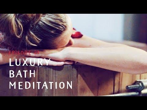 LUXURY BATH MEDITATION | EPÏSODE 21