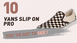 Vans Slip On Pro, Women Fashion Collection // New & Popular 2017