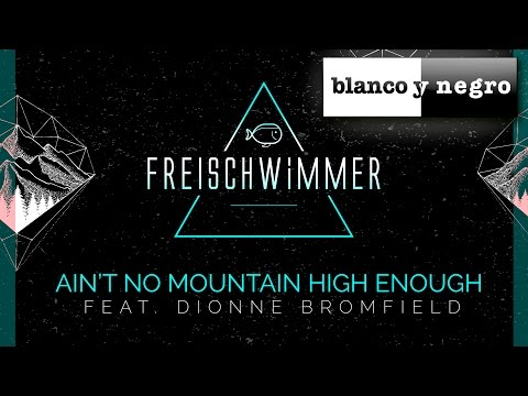 Freischwimmer Feat. Dionne Bromfield - Ain't No Mountain High Enough (Official Audio)
