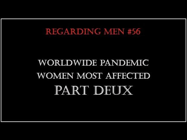Worldwide Pandemic, Coronavirus (Covid 19) -  Part Deux - Regarding Men #56