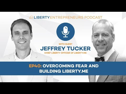 LE40: Jeffrey Tucker   Overcoming Fear and Building Liberty me