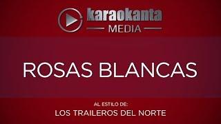 Karaokanta - Los Traileros del Norte - Rosas blancas