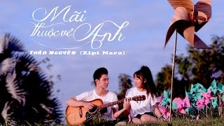 [Official MV] Mãi Thuộc Về Anh (Cover)  | Thảo Nguyên Zipi Nara | Film Heroes