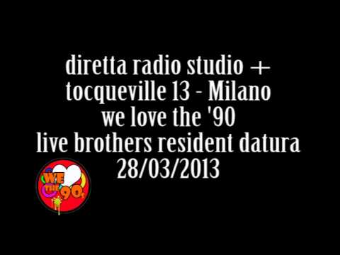 We Love The '90 live Brothers Datura @ Tocqueville - Milano diretta Radio Studio più 28/3/2013