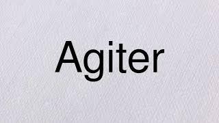Prononciation du mot Agiter