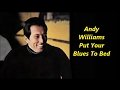 Download Andy Williams........Put Your Blues To Bed. MP3 song and Music Video