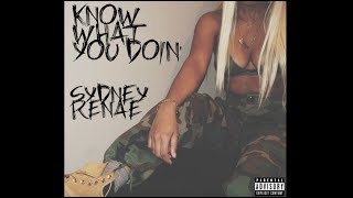 Sydney Renae - Know What You Doin' (Lyric Video)