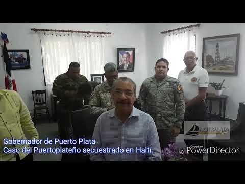 Gobernador de Puerto Plata habla del caso del Puertoplateño secuestrado en Haití.