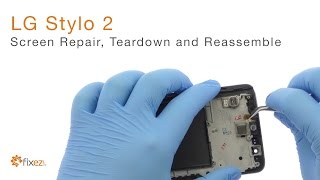 LG Stylo 2 Screen Repair, Teardown and Reassemble - Fixez.com