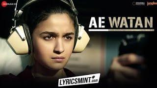 Ae Watan Song || Raazi || Arijit Singh || ae Watan ae watan sada Abad rahe tu