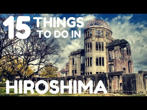 JAPAN TRAVEL GUIDE | 15 THINGS TO DO IN HIROSHIMA, JAPAN | FIRST WORLD TRAVELLER