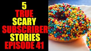 5 TRUE SCARY SUBSCRIBER STORIES EPISODE 41