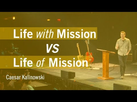 Life with Mission VS Life of Mission - Caesar Kalinowski