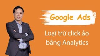 Loại trừ Click ảo trong Google adwords bằng Google Analytics