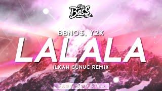 bbno$, Y2K ‒ lalala (TikTok Remix) 🔊 [Bass Boosted] (Ilkan Gunuc Remix)