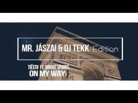 Tiësto ft. Bright Sparks - On My Way (Mr. Jászai & Dj Tekk Edition)