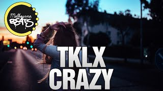 TKLX - Crazy (Original Mix)