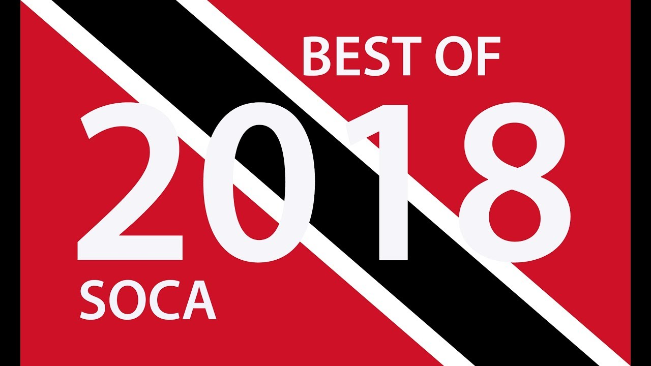 BEST OF TRINIDAD 2018 SOCA - 3 HOURS IN SOCA HEAVEN