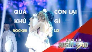 QUÁ KHỨ CÒN LẠI GÌ (Live) | ROCKER NGUYỄN ôm hôn LIZ KIM CƯƠNG | Be A Star - Bạn Là Ngôi Sao