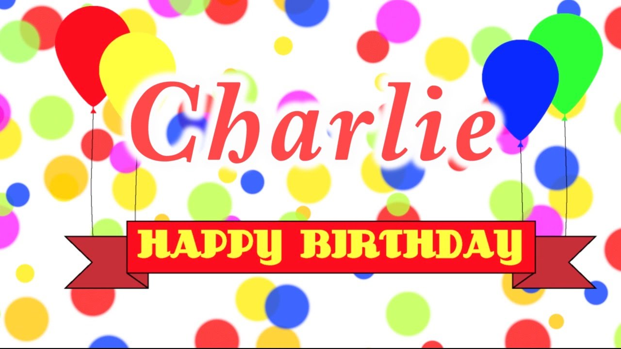Happy Birthday Charlie Song Youtube