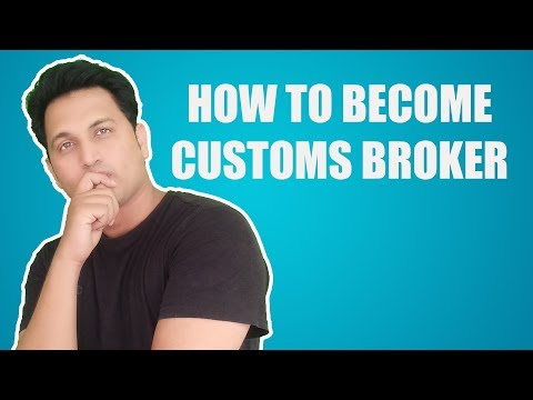 HOW TO BECOME CUSTOMS BROKER