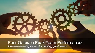 Four Gates to Peak Team Performance™ the brain based approach to creating high-performance teams
