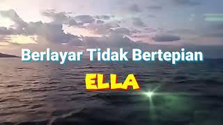 Berlayar Tak Bertepian ~ ELLA (lirik)