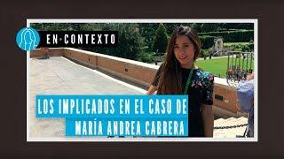 Muerte de María Andrea Cabrera, ¿quiénes son los involucrados? | En Contexto | El Espectador