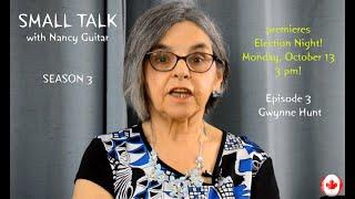 """SMALL TALK with Nancy Guitar, Season 3, Episode 3:  """"Gwynne Hunt"""""""