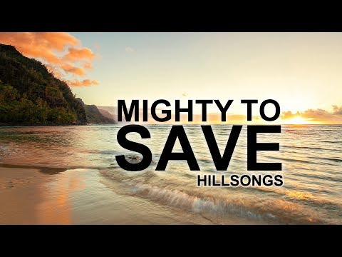 Mighty To Save - Hillsong (With Lyrics)