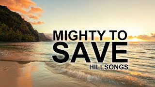 Mighty To Save - Hillsong [With Lyrics]